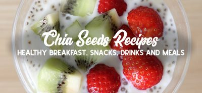 Chia Seed Recipes - Healthy Breakfast, snacks, drinks and meals