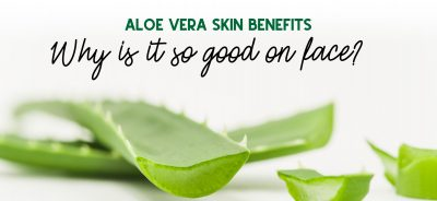 Aloe Vera Skin Benefits - Why is it so good on face?